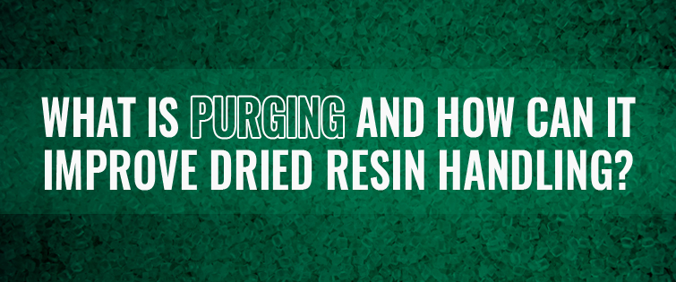 What is Purging and How Can it Improve Dried Resin Handling?