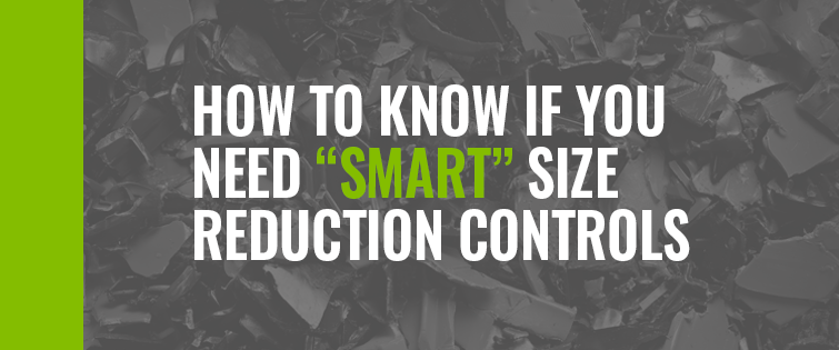 """How to know if you need """"smart"""" size reduction controls"""